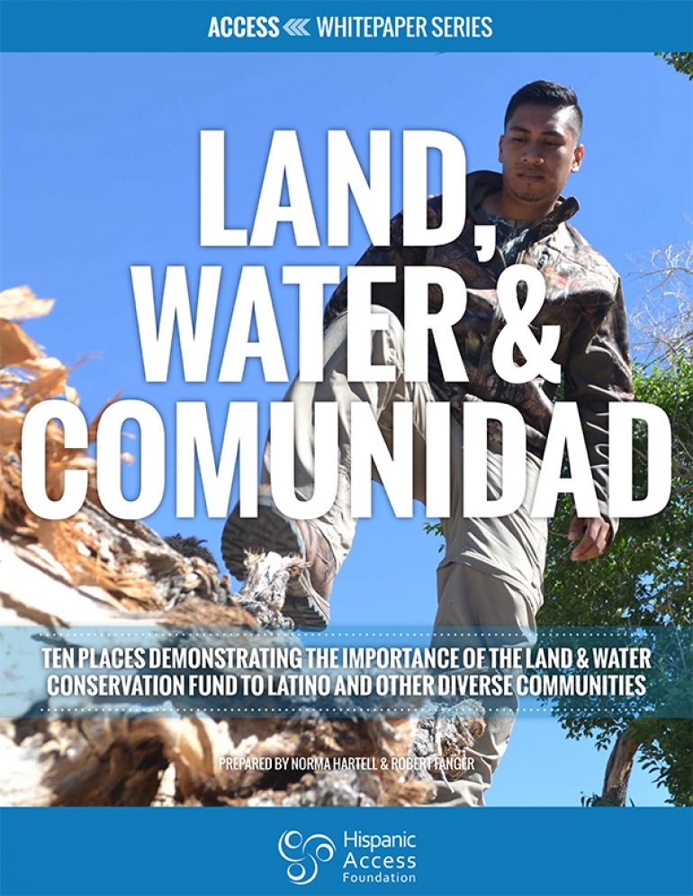 LAND, WATER & COMUNIDAD: Ten Places Demonstrating the Importance of the Land and Water Conservation Fund to Latino and Other Diverse Communities